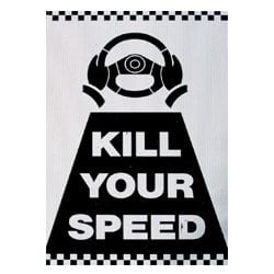 Kill your speed Sign