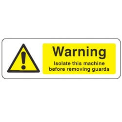 Warning Isolate this machine before removing guards Sign