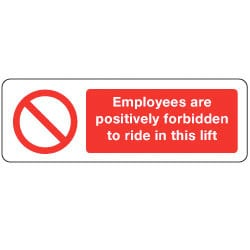 Employees are positively forbidden to ride in this lift Sign