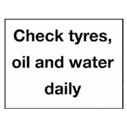 Check tyres oil and water daily Sign