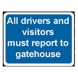 All drivers and visitors must report to gatehouse Sign