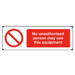 No unauthorised person may use this equipment Sign