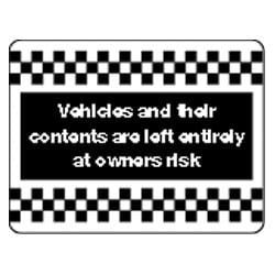 Vehicles and their contents are left entirely at their own risk Sign